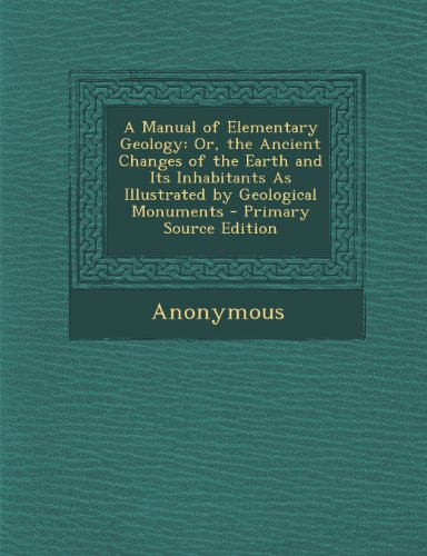 A Manual of Elementary Geology: Or, the Ancient Changes of the Earth and Its Inhabitants as Illustrated by Geological Monuments - Primary Source EDI