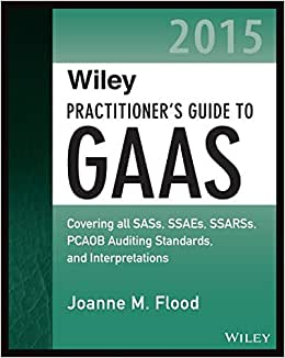 Wiley Practitioner's Guide To GAAS 2015: Covering All SASs, SSAEs, SSARSs, PCAOB Auditing Standards, And Interpretations (Wiley Regulatory Reporting)