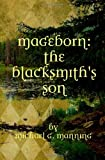 Mageborn:  The Blacksmiths Son: Mordecais journey to master magic draws him into an ancient battle for the future of humanity.