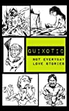 img - for Quixotic: Not Everyday Love Stories book / textbook / text book