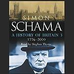 A History of Britain, Volume 3: The Fate of Empire, 1776 - 2000 | Simon Schama