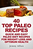 40 Top Paleo Recipes - Quick and Easy Paleo Diet Recipes For Weight Loss & Optimum Health (Paleolithic Diet Cookbook)