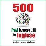 500 Frasi Davvero utili in Inglese: Passa dal livello intermedio a quello Avanzato [500 Recipes Really Useful in English: Switches from Intermediate to Advanced Level] | Jenny Smith