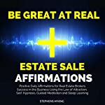 Be Great at Real Estate Sale Affirmations: Positive Daily Affirmations for Real Estate Brokers Success in the Business Using the Law of Attraction, Self-Hypnosis, Guided Meditation and Sleep Learning | Stephens Hyang