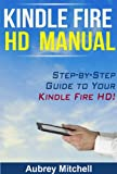 Kindle Fire HD Manual: Step-by-Step Guide to Your Kindle Fire HD!