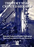 img - for The Poet Who Created Herself: The Selected Letters of Edith Sodergran (Series a (Norvik Press)) book / textbook / text book