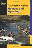Touring Hot Springs Montana and Wyoming: A Guide To The States' Best Hot Springs