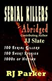 Serial Killers (Encyclopedia of 100 Serial Killers) (True Crime Books by RJ Parker Publishing Book 12)