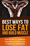 Best Ways To Lose Fat Fast and Build...