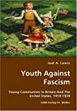 "Joel Lewis, ""Youth Against Fascism: Young Communists in Britain and the United States, 1919-1939"" (VDM, 2007)"