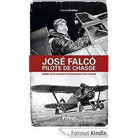 Jos� Falco, pilote de chasse: Dernier as de la guerre d'Espagne dans le ciel catalan