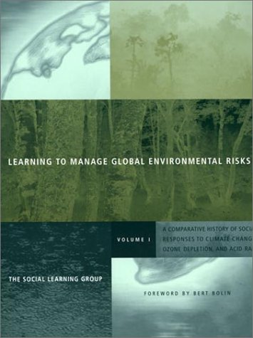 Learning to Manage Global Environmental Risks, Vol. 1: A Comparative History of Social Responses to Climate Change, Ozone Depletion, and Acid Rain (Politics, Science, and the Environment) PDF