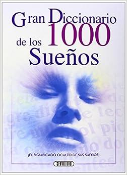 Gran Diccionario De Los 1000 Suenos (Descubra El Significado Oculto De