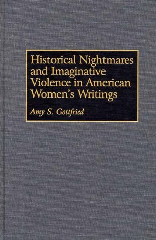 Historical Nightmares and Imaginative Violence in American Women's Writings (Contributions in Women's Studies)