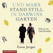 Und Marx stand still in Darwins Garten Hörbuch von Ilona Jerger Gesprochen von: Peter Kaempfe