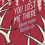 You Lost Me There: A Novel | Rosecrans Baldwin