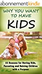 Why Have Kids: Why You Want to Have K...