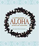img - for A Little Book of Aloha: The Spirit of Healing book / textbook / text book