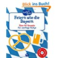 Perfect Party - Feiern wie die Bayern: �ber 60 Rezepte f�r z�nftige Partys