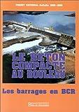 echange, troc Compacte - Le béton compacté au rouleau: Les barrages en BCR : Projet national BaCaRa 1988-1995