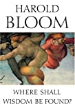 Where Shall Wisdom Be Found? (1573222844) by Bloom, Harold
