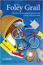 The Foley Grail: The Art of Performing Sound for Film, Games, and Animation, 2nd Edition