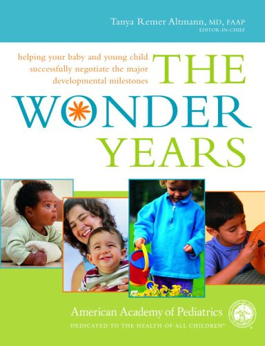 The Wonder Years: Helping Your Baby and Young Child Successfully Negotiate The Major Developmental Milestones, American Academy Of Pediatrics