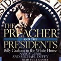 The Preacher and the Presidents: Billy Graham in the White House (       UNABRIDGED) by Nancy Gibbs, Michael Duffy Narrated by L. J. Ganser