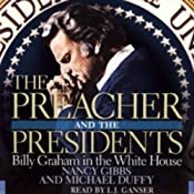The Preacher and the Presidents: Billy Graham in the White House | [Nancy Gibbs, Michael Duffy]