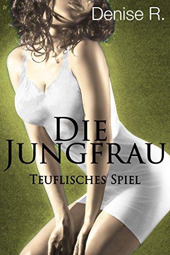 Denise R. Leitner - Die Jungfrau - Teil 5: Teuflisches Spiel (Die Jungfrau vom Pfarrer erzogen) (German Edition)