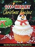 111+ MEDLEY CHRISTMAS RECIPES: Very Merry Recipes for Your Very Merry Christmas