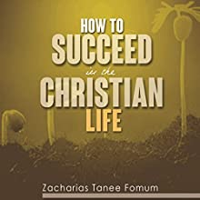 How to Succeed in the Christian Life Audiobook by Zacharias Tanee Fomum Narrated by Derek Dresback