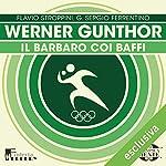Werner Gunthor: Il barbaro coi baffi (Olimpicamente)   Flavio Stroppini,G. Sergio Ferrentino