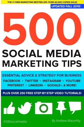 500 Social Media Marketing Tips: Essential Advice, Hints and Strategy for Business: Facebook, Twitter, Pinterest, Google+, YouTube, Instagram, LinkedIn, and More!
