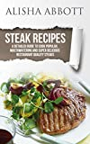 Steak Recipes: A Detailed Guide To Cook Popular, Mouthwatering And Super Delicious Restaurant Quality Steaks (English Edition)