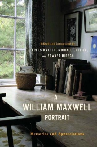 A William Maxwell Portrait: Memories and Appreciations, CHARLES BAXTER, MICHAEL COLLIER, EDWARD HIRSCH