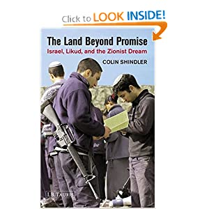 The Land Beyond Promise: Israel, Likud and the Zionist Dream Colin Shindler