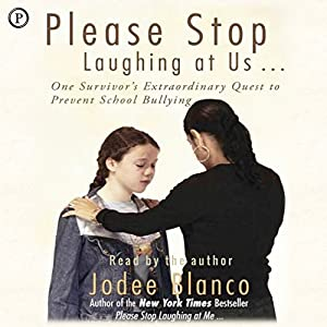 Please Stop Laughing at Us: One Woman's Extraordinary Quest to Prevent School Bullying Hörbuch von Jodee Blanco Gesprochen von: Jodee Blanco