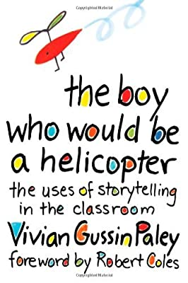 By Vivian Gussin Paley - The Boy Who Would Be a Helicopter by Harvard University Press