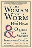Pamela Nagami The Woman with a Worm in Her Head and Other True Stores of Infectious Disease