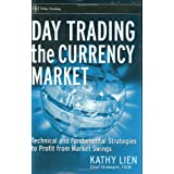 Day-Trading the Currency Market: Technical and Fundamental Strategies To Profit from Market Swings (Wiley Trading)by Kathy Lien