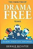 The 8 Qualities Of Drama Free Teams: Do More. Stress Less. Zero Drama.