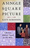 cover of A Single Square Picture: A Korean Adoptee's Search for Her Roots