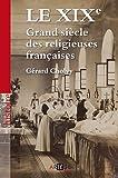 echange, troc Gérard Cholvy - Le XIXe, Grand siècle des religieuses françaises