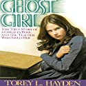 Ghost Girl: The True Story of a Child in Peril and the Teacher Who Saved Her (       UNABRIDGED) by Torey Hayden Narrated by Suehyla El'Attar
