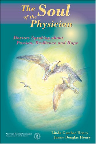 The Soul of the Physician: Doctors Speaking About Passion, Resilience, and Hope