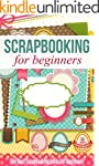 Scrapbooking for Beginners: The Best...