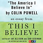 The America I Believe In: A 'This I Believe' Essay | Colin Powell