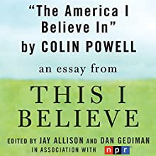 The America I Believe In: A 'This I Believe' Essay Audiobook by Colin Powell