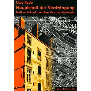 Hauptstadt der Verdrängung: Berliner Zukunft zwischen Kiez und Metropole